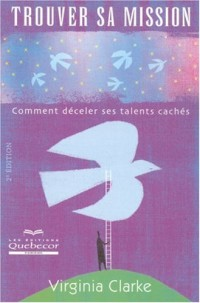 Trouver Sa Mission - Comment Deceler Ses Talents Caches 2e Edition