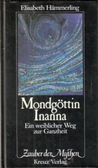Mondgottin Inanna: Ein weiblicher Weg zur Ganzheit (Zauber der Mythen) (German Edition)