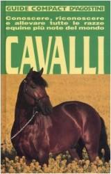 Cavalli. Conoscere, riconoscere e allevare tutte le razze equine più note del mondo (Guide compact)