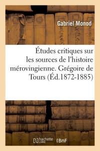 Etudes Histoire Merovingienne  ed 1872 1885