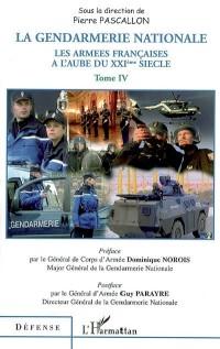 Les armées françaises à l'aube du XXIe siècle : Tome 4, La Gendarmerie nationale