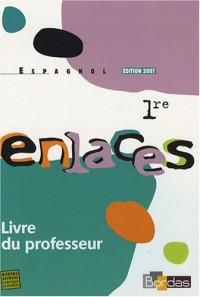 Espagnol 1e LV1-LV2-LV3 enlaces : Livre du professeur