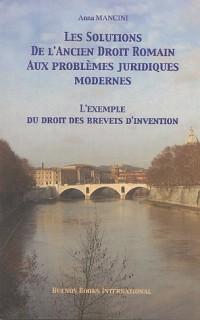 Les solutions de l'ancien droit romain aux problèmes juridiques modernes : L'exemple du droit des brevets d'invention