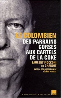 Le Colombien : des parrains corses aux cartels de la coke