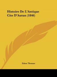 Histoire de L'Antique Cite D'Autun (1846)