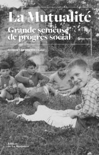 La mutualité Grande semeuse de progrès social 1850-1976