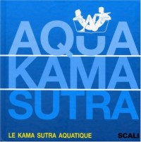 Aqua Kama Sutra (Ancien prix Editeur : 15,9 Euros)