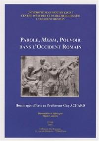 Parole, média, pouvoir dans l'Occident romain : Hommages offerts au Professeur Guy Achard