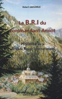 La B.R.I du commandant Amiot : Histoire de la Brigade Rouge Internationale de Savoie, 1944