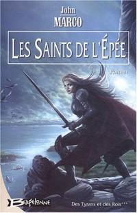 Des Tyrans et des Rois, tome 3 : Les Saints de l'Épée