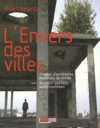 L'Envers des villes : Voyages d'architectes, inventions du monde, édition français-anglais
