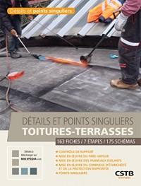Détails et points singuliers toitures-terrasses: 163 fiches, 7 étapes, 175 schémas