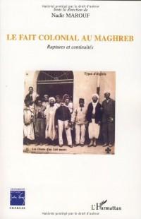 Le fait colonial au Maghreb : Ruptures et continuités
