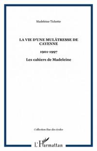 La vie d'une mulâtresse de Cayenne : 1901-1997, Les cahiers de Madeleine