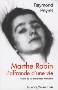 Marthe Robin : L'offrande d'une vie