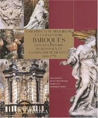 L'architecture religieuse et la sculpture baroques dans les Pays-Bas méridionaux et la principauté de Liège 1600-1770