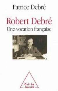 Robert Debré, une vocation française