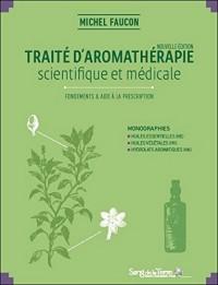Traité d'aromathérapie scientifique et médicale - Fondements & aide à la prescription