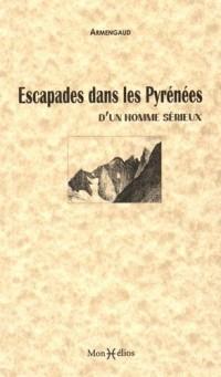 ESCAPADES DANS LES PYRENEES D'UN HOMME SERIEUX