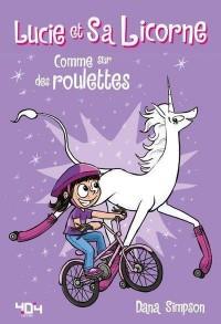 Lucie et sa licorne - Tome 2 - Comme sur des roulettes