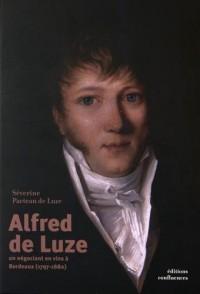 ALFRED DE LUZE, UN NEGOCIANT EN VIN A BORDEAUX (1797-1880)