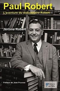 Paul Robert : L'aventure du dictionnaire Robert