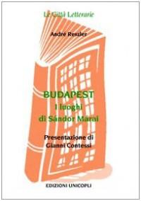 Budapest. I Luoghi di Sándor Márai