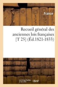 Recueil Lois Françaises  T25  ed 1821 1833