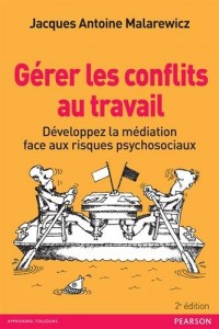 Gérer les conflits au travail 2e édition : Développez la médiation face aux risques psychosociaux