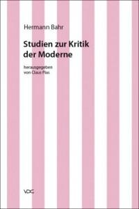 Hermann Bahr. Studien zur Kritik der Moderne