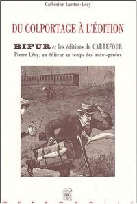 Du colportage à l'édition : BIFUR et les Editions du Carrefour : Pierre Lévy, un éditeur au temps des avant-gardes