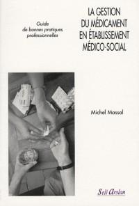 La gestion du médicament en établissement médico-social : Guide de bonnes pratiques professionnelles