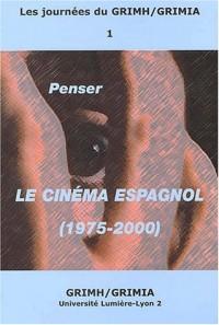 Penser le cinéma espagnol 1975-2000