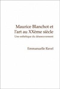 Maurice Blanchot Et L'art Au Xxeme Siecle: Une Esthetique Du Desoeuvrement
