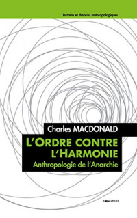 L'Ordre Contre l'Harmonie. Anthropologie de l'Anarchie