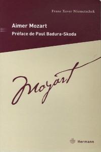 Aimer Mozart : Description de la vie du maître de chapelle impérial et royal Wolfgang Amadeus Mozart