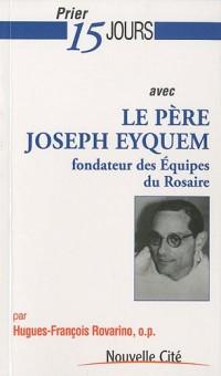 Prier 15 jours avec le père Joseph Eyquem, fondateur des Équipes du Rosaire