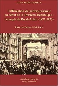 L'affirmation du parlementarisme au début de la Troisième République : l'exemple du Pas-de-Calais (1871-1875)
