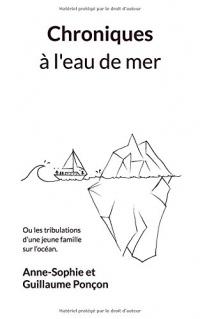 Chroniques à l'eau de mer: ou les tribulations  d'une jeune famille sur l'océan