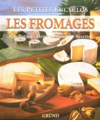 Les fromages : Fabrication, Origine, Variétés, Recettes