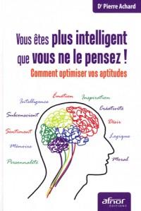 Vous Etés Plus Intelligent Que Vous Ne le Pensez  Ou Comment Optimiser Vos Aptitudes