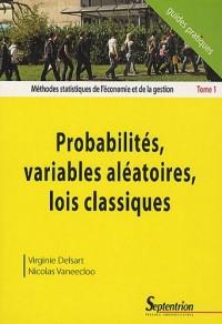 Méthodes statistiques de l'économie et de la gestion : Tome 1, Probabilités, variables aléatoires, lois classiques