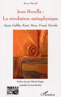 Jean Borella : la révolution métaphysique : Après Galilée, Kant, Marx, Freud, Derrida
