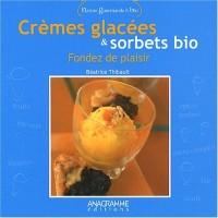 Crèmes glacées et sorbets bio : Fondez de plaisir
