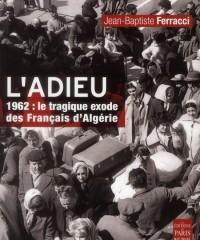 L Adieu1962 le Tragique Exode des Français d Algérie