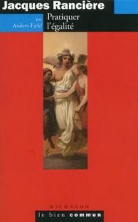 Jacques Rancière - Pratiquer l'égalité