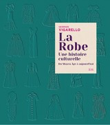 La robe : Une histoire culturelle - du Moyen Âge à aujourd'hui