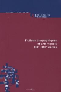 Recherches & travaux, n  68/2006. fictions biographiques et arts visu els, 19e-21e siecles