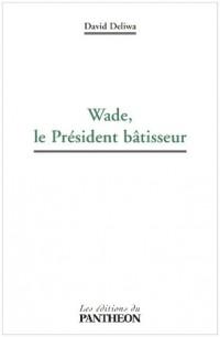 Wade, le Président bâtisseur