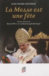 La Messe est une fête : Textes choisis de Benoît XVI et du cardinal Joseph Ratzinger